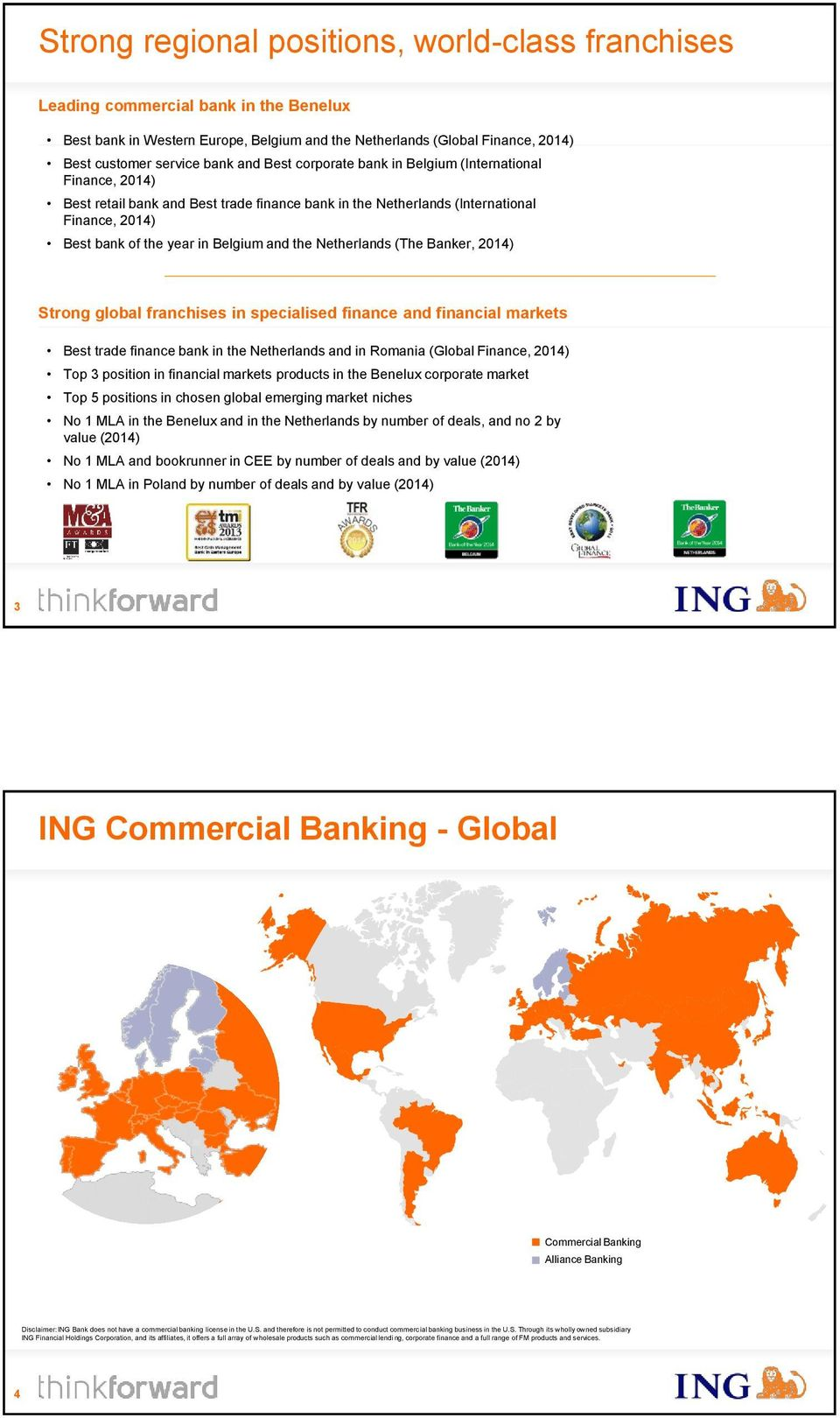 Netherlands (The Banker, 2014) Strong global franchises in specialised finance and financial markets Best trade finance bank in the Netherlands and in Romania (Global Finance, 2014) Top 3 position in