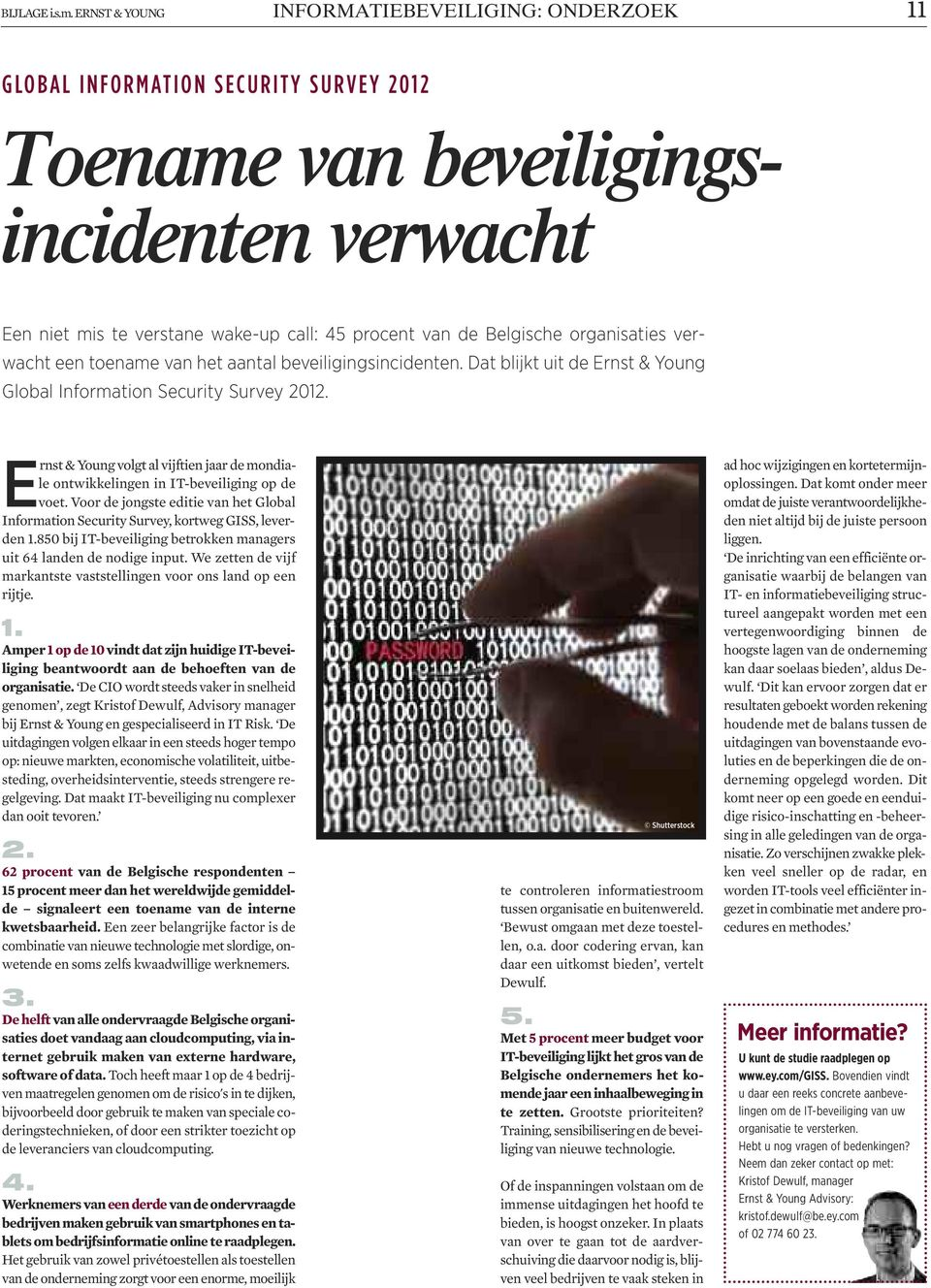 45 procent van de Belgische organisaties verwacht een toename van het aantal beveiligingsincidenten. Dat blijkt uit de Ernst & Young Global Information Security Survey 2012.