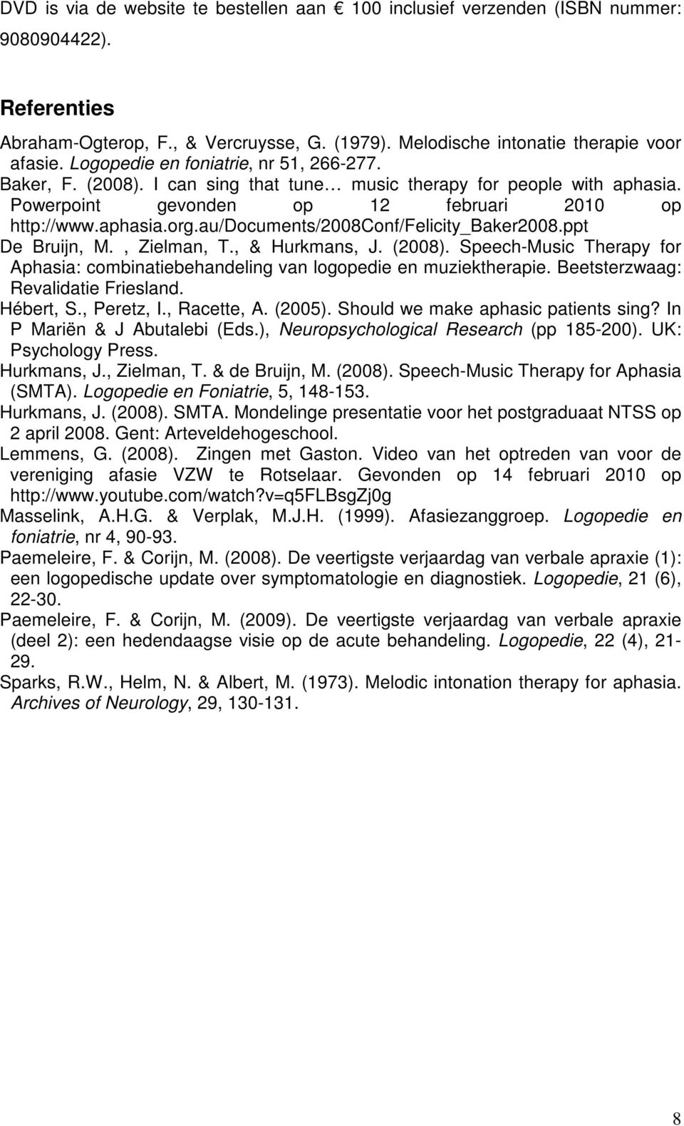 au/documents/2008conf/felicity_baker2008.ppt De Bruijn, M., Zielman, T., & Hurkmans, J. (2008). Speech-Music Therapy for Aphasia: combinatiebehandeling van logopedie en muziektherapie.