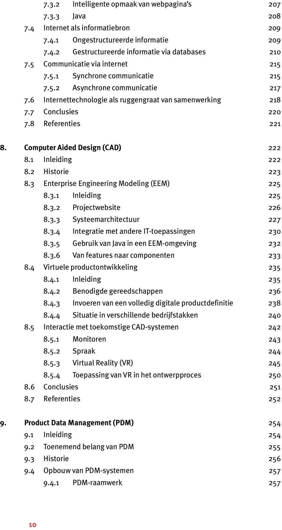 8 Referenties 221 8. Computer Aided Design (CAD) 222 8.1 Inleiding 222 8.2 Historie 223 8.3 Enterprise Engineering Modeling (EEM) 225 8.3.1 Inleiding 225 8.3.2 Projectwebsite 226 8.3.3 Systeemarchitectuur 227 8.