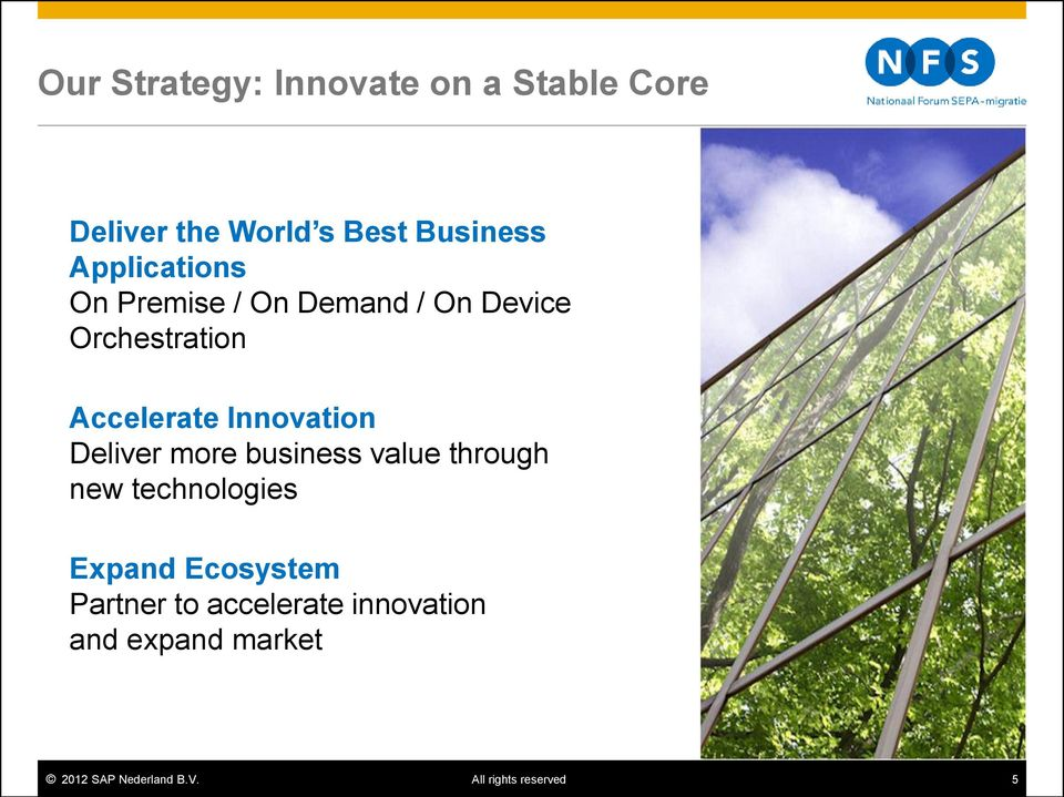Innovation Deliver more business value through new technologies Expand Ecosystem