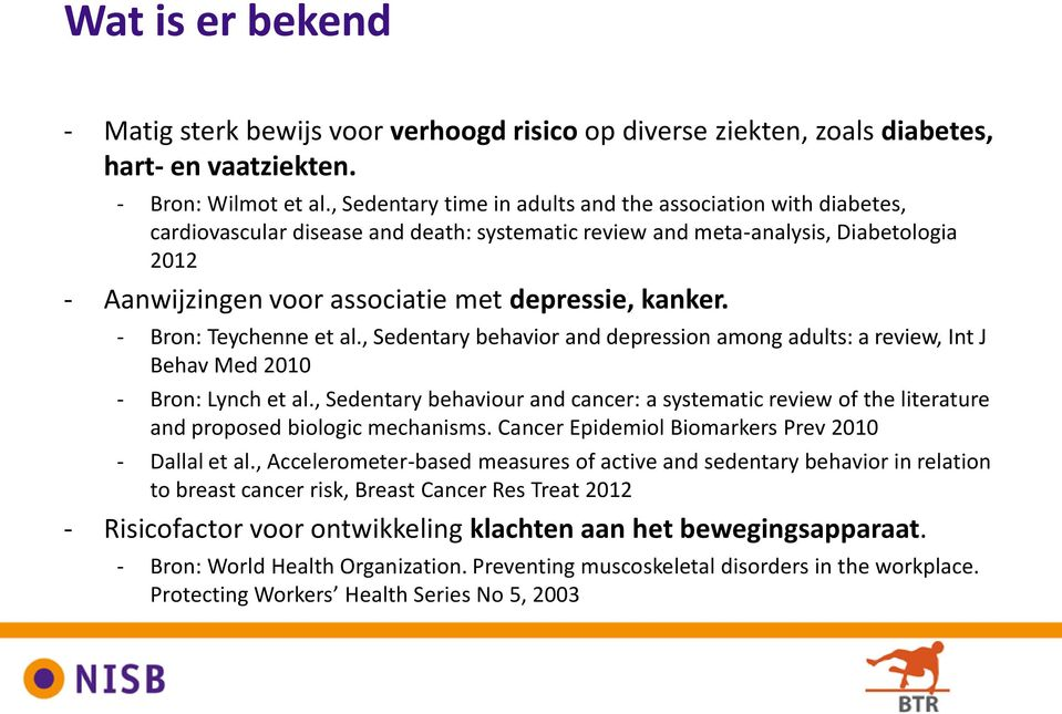 kanker. - Bron: Teychenne et al., Sedentary behavior and depression among adults: a review, Int J Behav Med 2010 - Bron: Lynch et al.