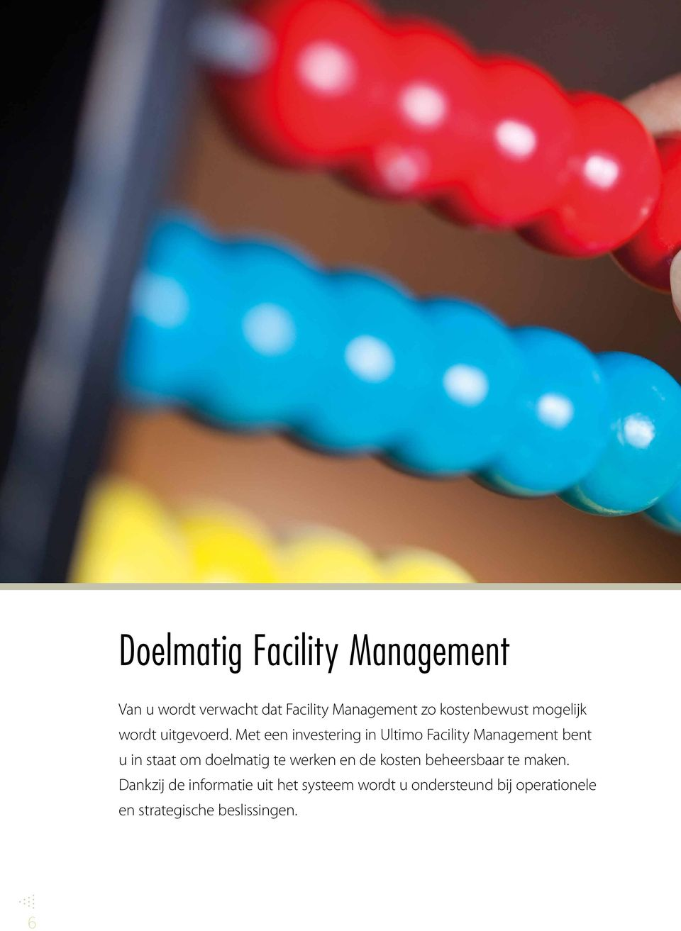 Met een investering in Ultimo Facility Management bent u in staat om doelmatig te