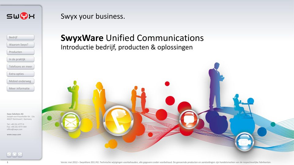 13a 44227 Dortmund Germany Tel: +49 231 4777-0 Fax: +49 231 4777-444 office@swyx.