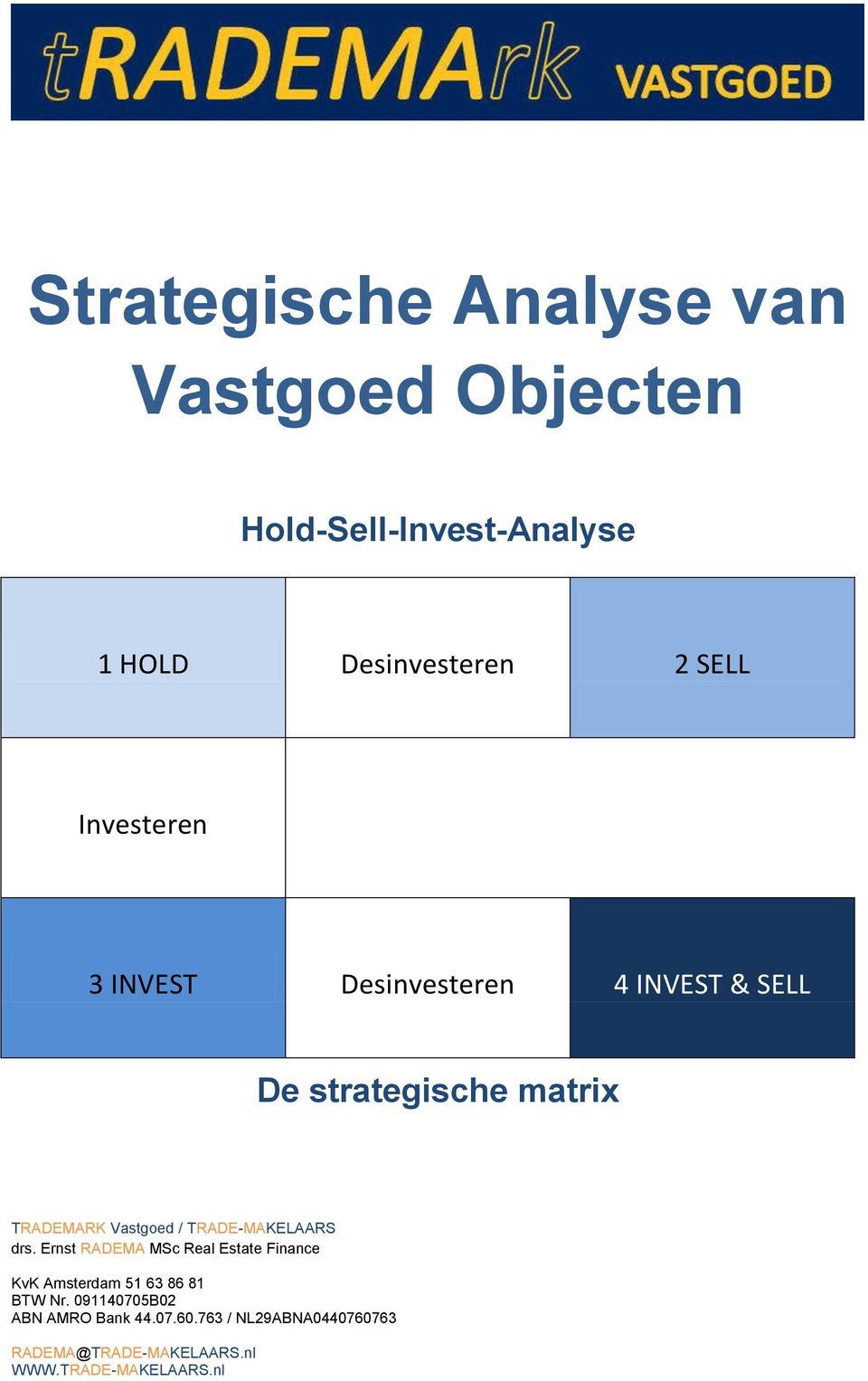 TRADE-MAKELAARS drs. Ernst RADEMA MSc Real Estate Finance KvK Amsterdam 51 63 86 81 BTW Nr.
