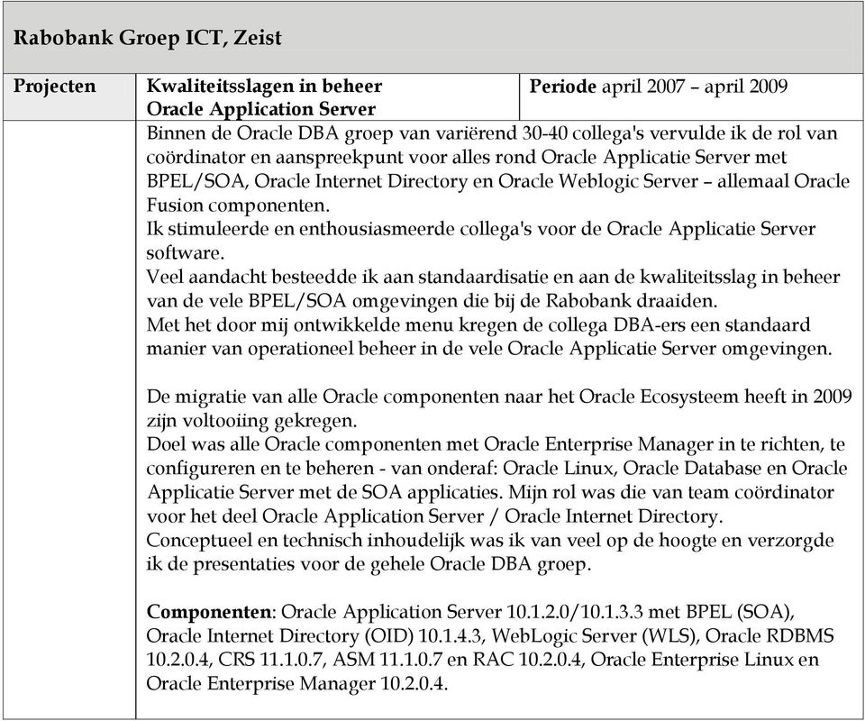 Ik stimuleerde en enthousiasmeerde collega's voor de Oracle Applicatie Server software.