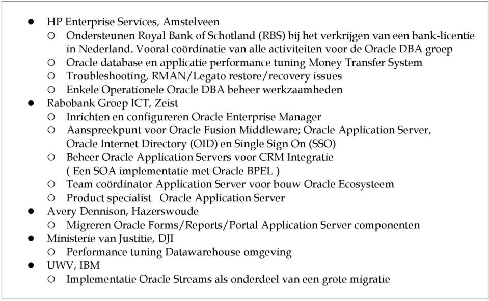 Operationele Oracle DBA beheer werkzaamheden Rabobank Groep ICT, Zeist Inrichten en configureren Oracle Enterprise Manager Aanspreekpunt voor Oracle Fusion Middleware; Oracle Application Server,
