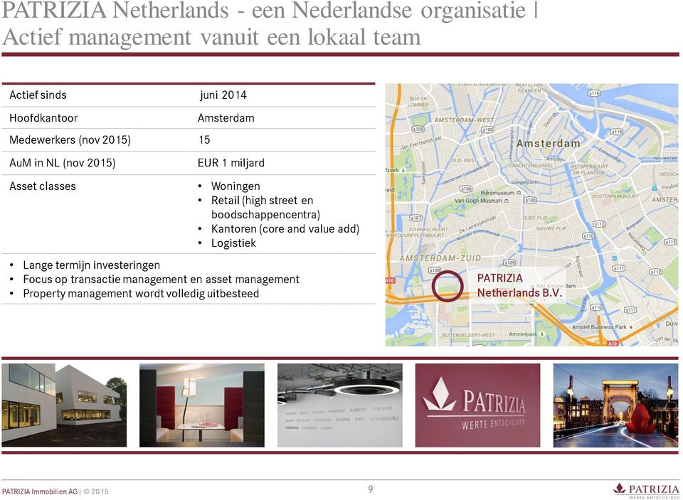 (high street en boodschappencentra) Kantoren (core and value add) Logistiek Lange termijn investeringen Focus op