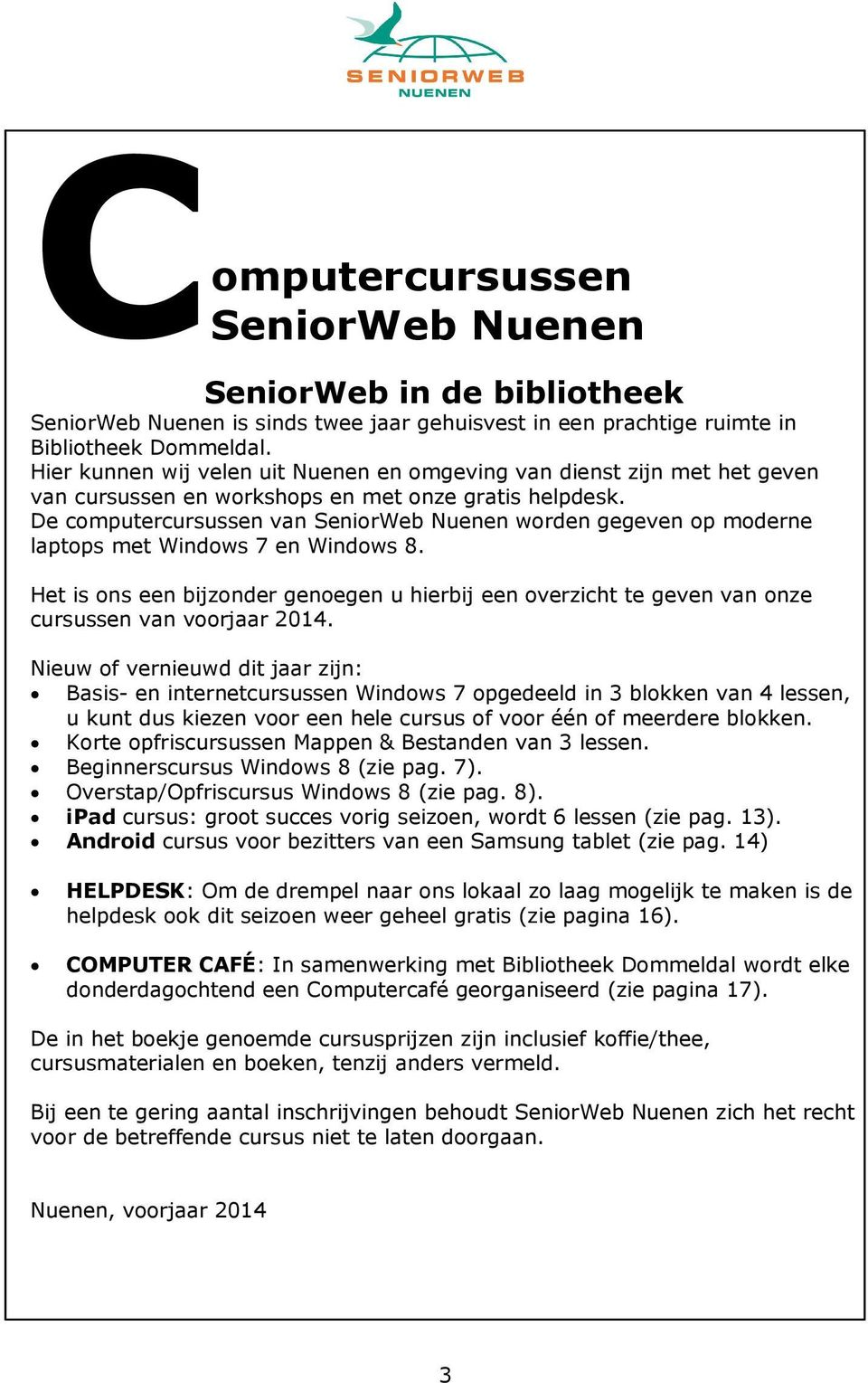 De computercursussen van SeniorWeb Nuenen worden gegeven op moderne laptops met Windows 7 en Windows 8.