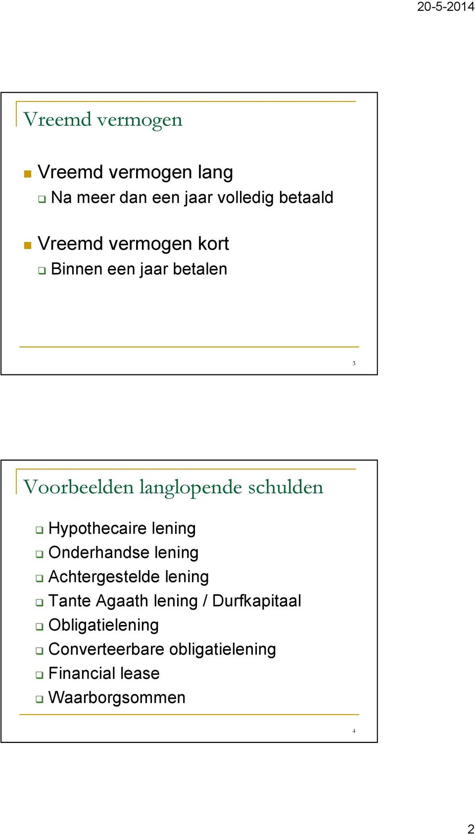 Hypothecaire lening Onderhandse lening Achtergestelde lening Tante Agaath lening /