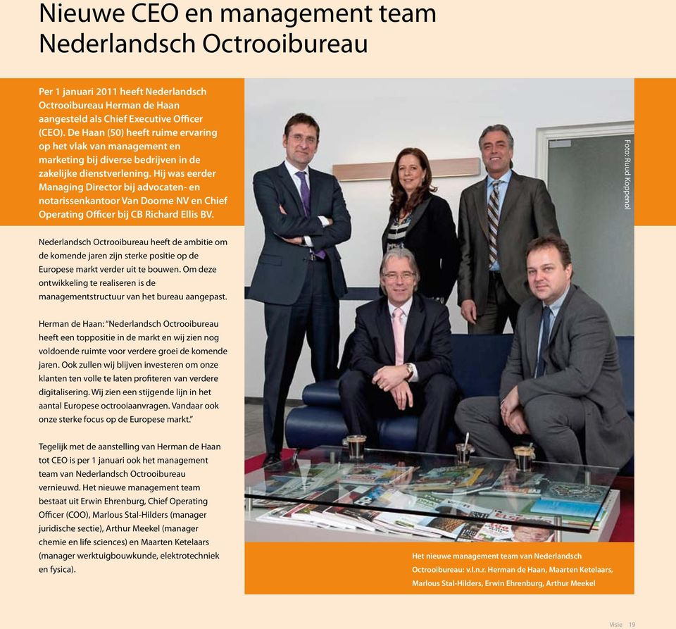 Hij was eerder Managing Director bij advocaten- en notarissenkantoor Van Doorne NV en Chief Operating Officer bij CB Richard Ellis BV.