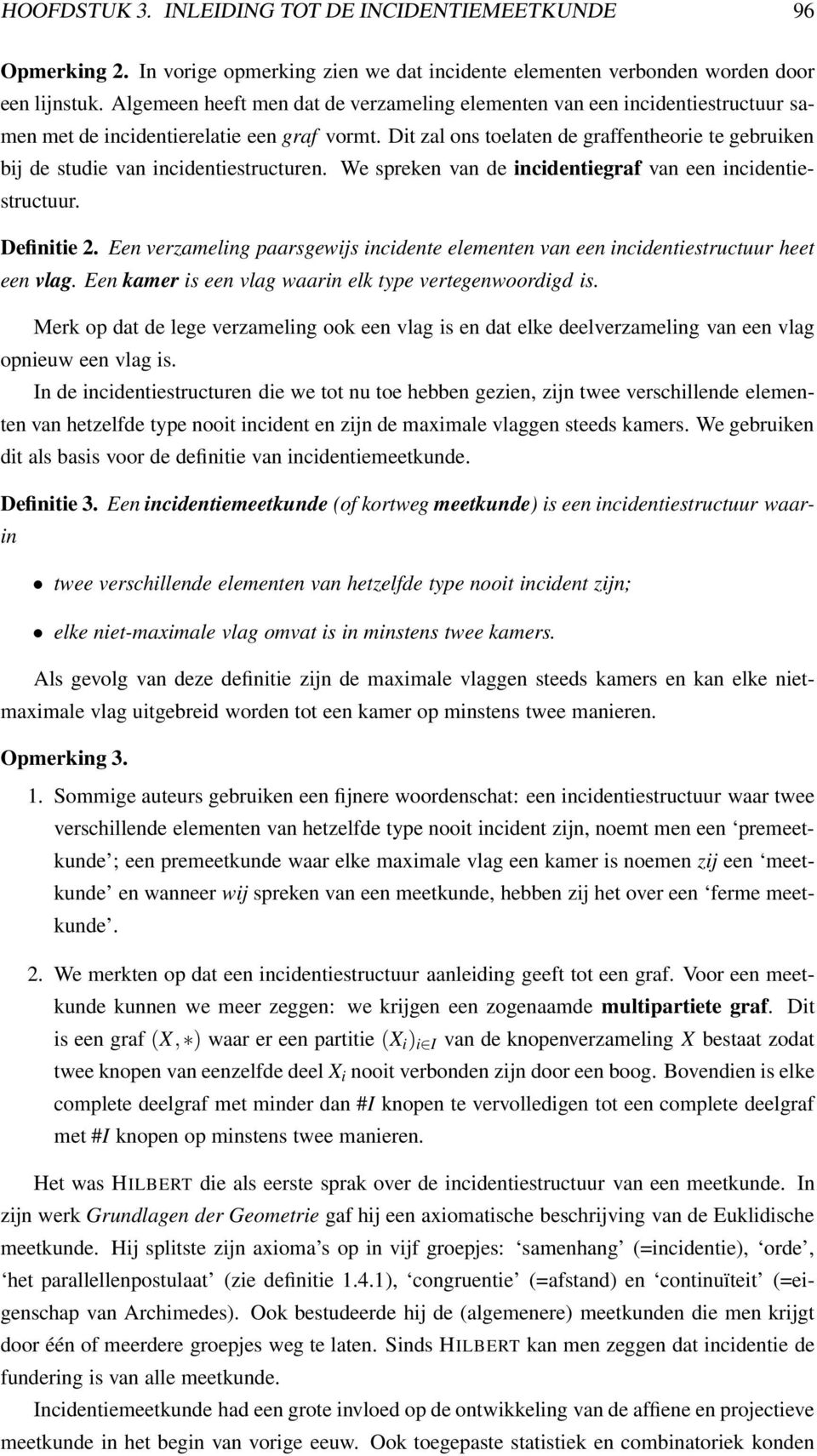 Dit zal ons toelaten de graffentheorie te gebruiken bij de studie van incidentiestructuren. We spreken van de incidentiegraf van een incidentiestructuur. Definitie 2.