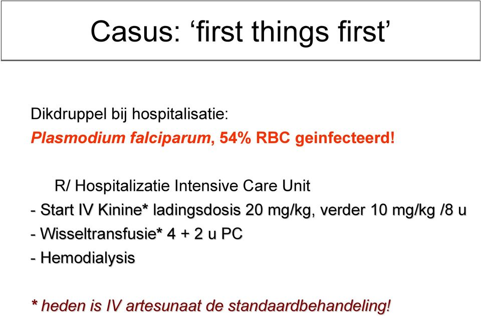 R/ Hospitalizatie Intensive Care Unit - Start IV Kinine* ladingsdosis 20