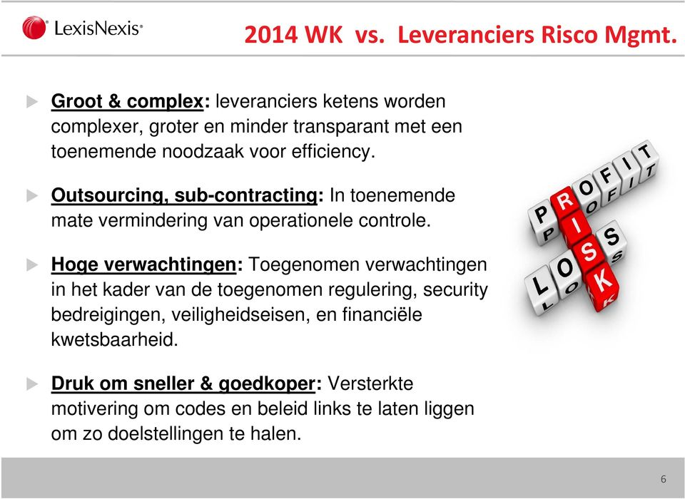 Outsourcing, sub-contracting: In toenemende mate vermindering van operationele controle.
