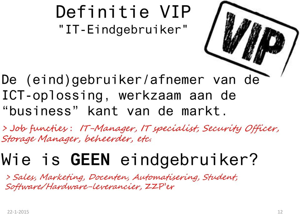 > Job functies : IT-Manager, IT specialist, Security Officer, Storage Manager,