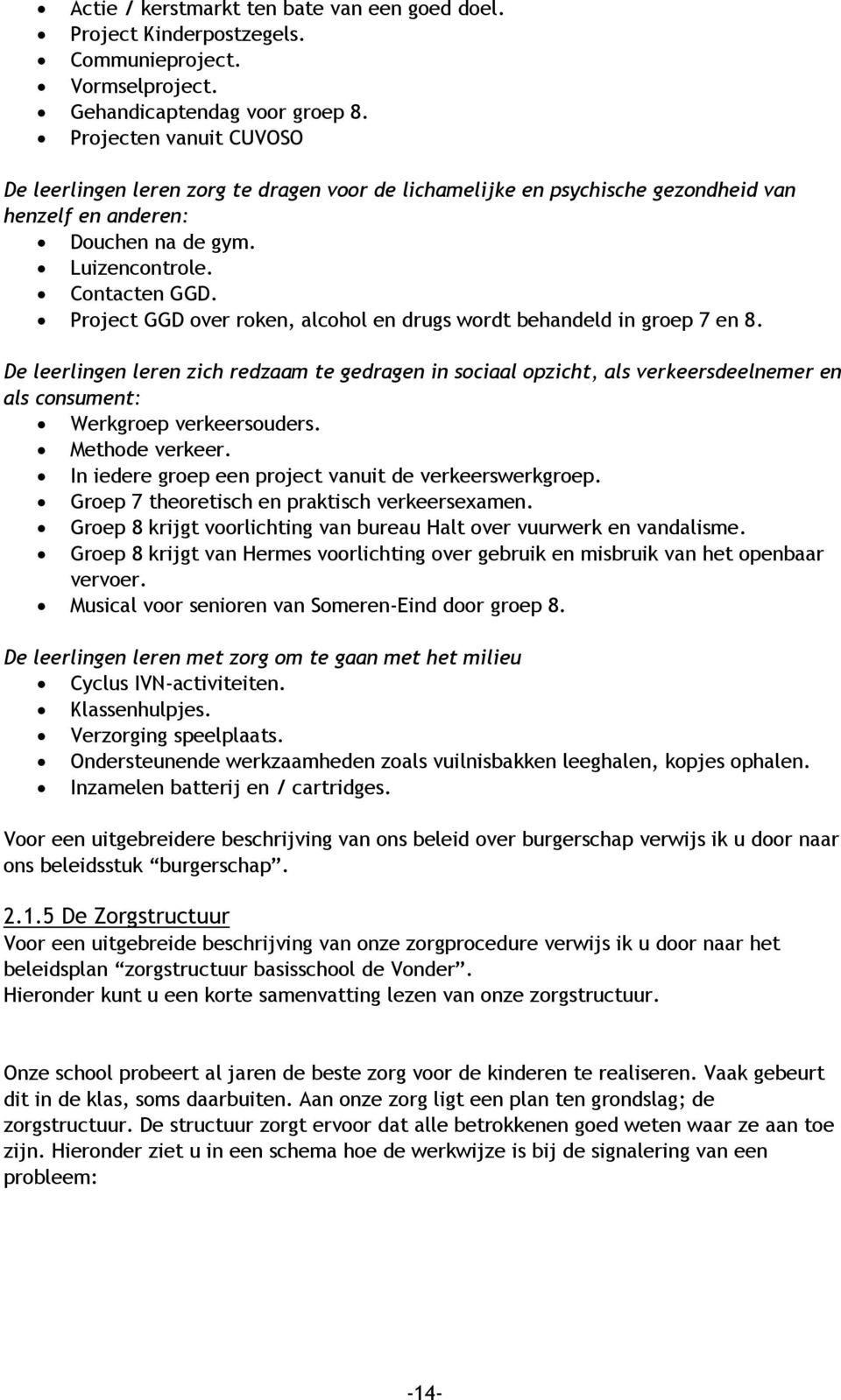 Project GGD over roken, alcohol en drugs wordt behandeld in groep 7 en 8.