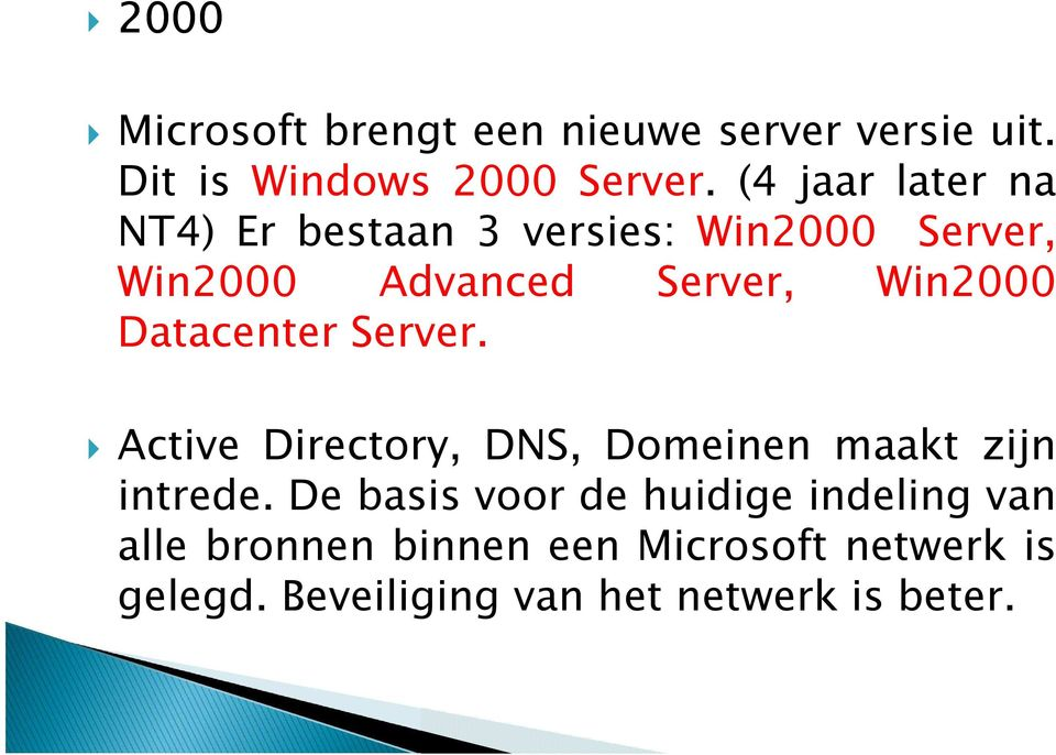 Datacenter Server. Active Directory, DNS, Domeinen maakt zijn intrede.