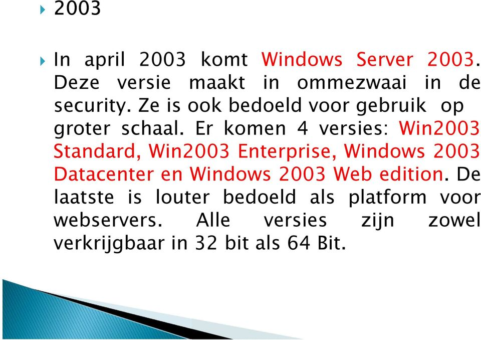 Er komen 4 versies: Win2003 Standard, Win2003 Enterprise, Windows 2003 Datacenter en Windows