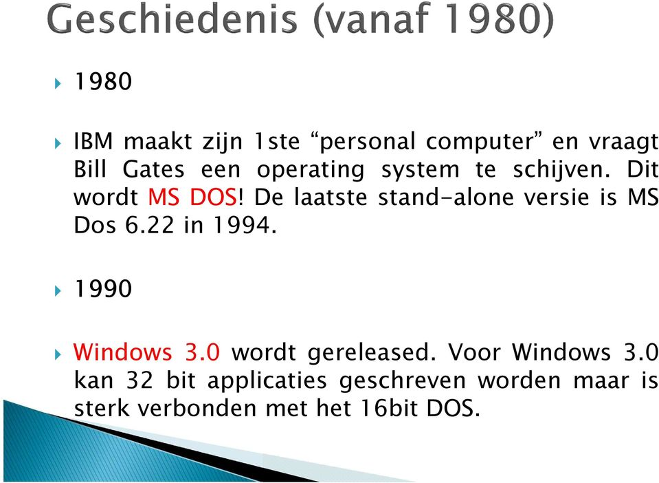 De laatste stand-alone versie is MS Dos 6.22 in 1994. 1990 Windows 3.