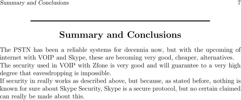 The security used in VOIP with Zfone is very good and will guarantee to a very high degree that eavesdropping is impossible.
