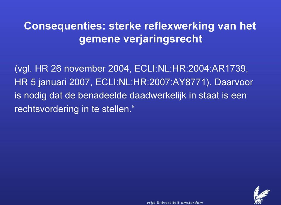 HR 26 november 2004, ECLI:NL:HR:2004:AR1739, HR 5 januari 2007,