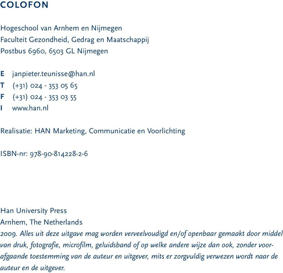 nl Realisatie: HAN Marketing, Communicatie en Voorlichting ISBN-nr: 978-90-814228-2-6 Han University Press Arnhem, The Netherlands 2009.