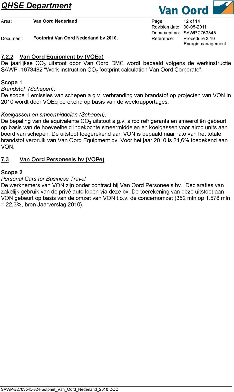 2 Van Oord Equipment bv (VOEq) De jaarlijkse CO 2 uitstoot door Van Oord DMC wordt bepaald volgens de werkinstructie SAWP -1673482 Work instruction CO 2 footprint calculation Van Oord Corporate.