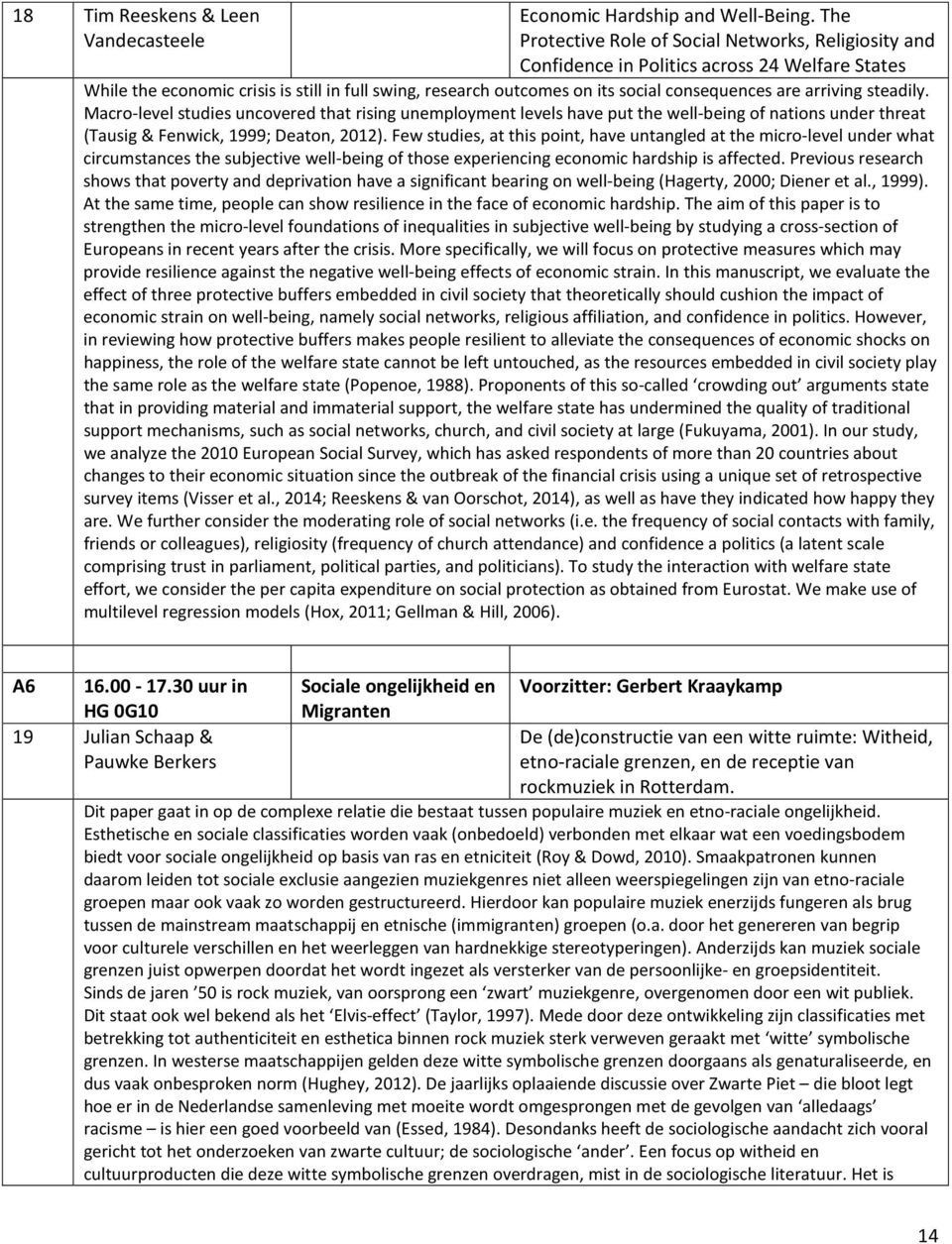 are arriving steadily. Macro-level studies uncovered that rising unemployment levels have put the well-being of nations under threat (Tausig & Fenwick, 1999; Deaton, 2012).