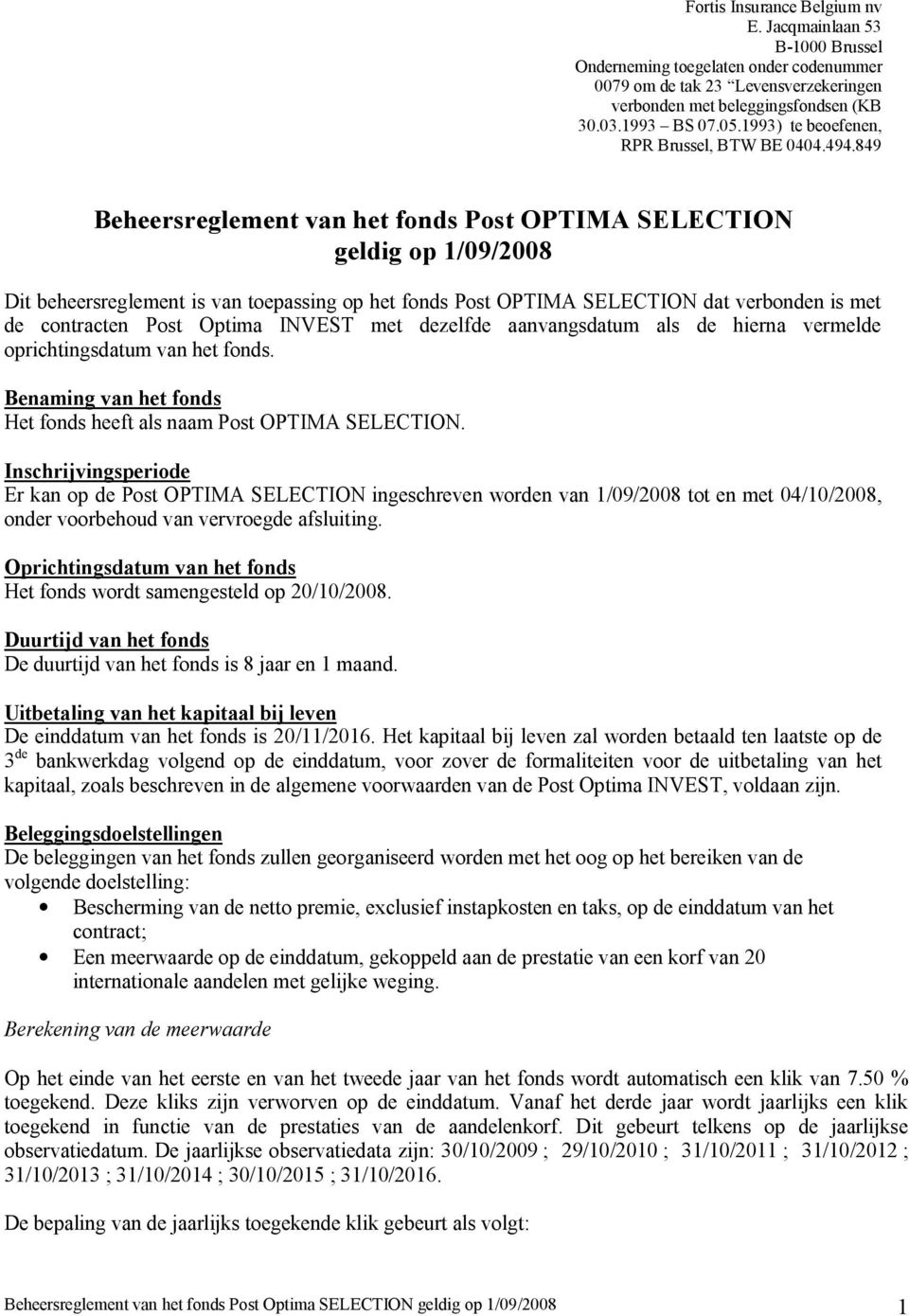 849 Beheersreglement van het fonds Post OPTIMA SELECTION geldig op 1/09/2008 Dit beheersreglement is van toepassing op het fonds Post OPTIMA SELECTION dat verbonden is met de contracten Post Optima
