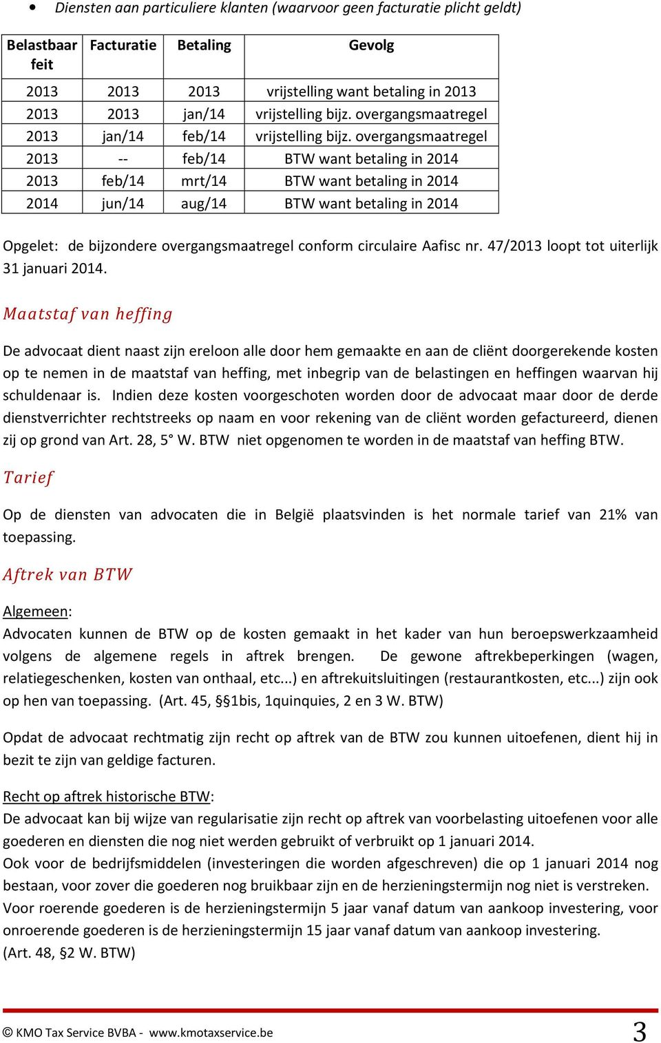 overgangsmaatregel 2013 -- feb/14 BTW want betaling in 2014 2013 feb/14 mrt/14 BTW want betaling in 2014 2014 jun/14 aug/14 BTW want betaling in 2014 Opgelet: de bijzondere overgangsmaatregel conform