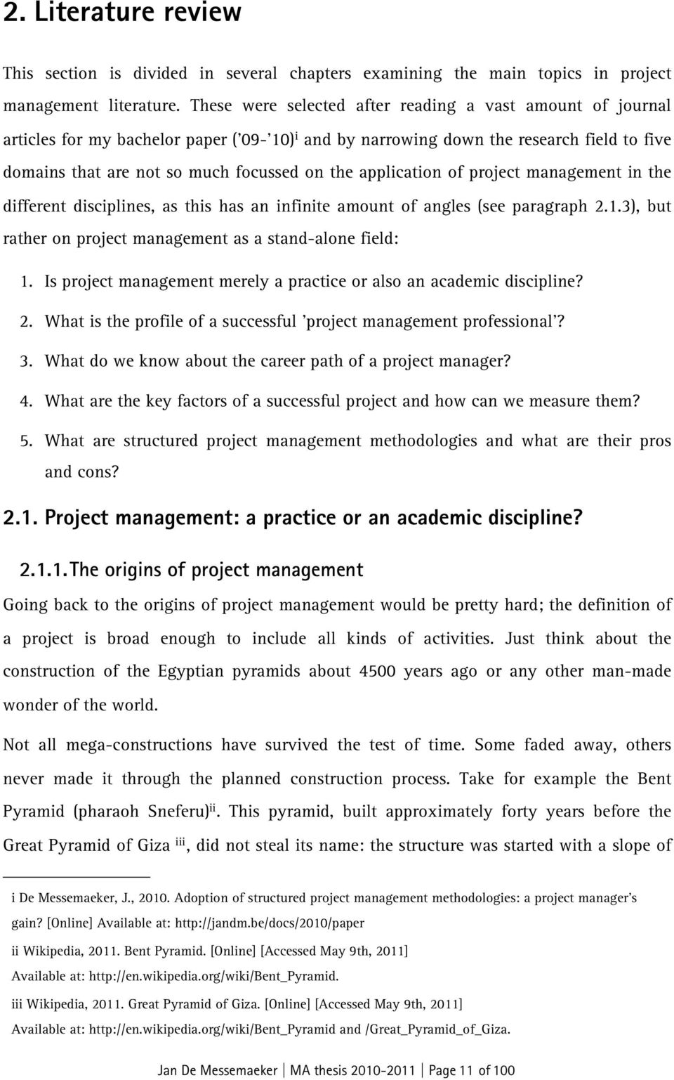 application of project management in the different disciplines, as this has an infinite amount of angles (see paragraph 2.1.3), but rather on project management as a stand-alone field: 1.
