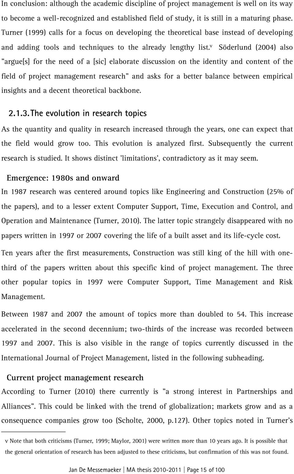 "v Söderlund (2004) also ""argue[s] for the need of a [sic] elaborate discussion on the identity and content of the field of project management research"" and asks for a better balance between empirical"