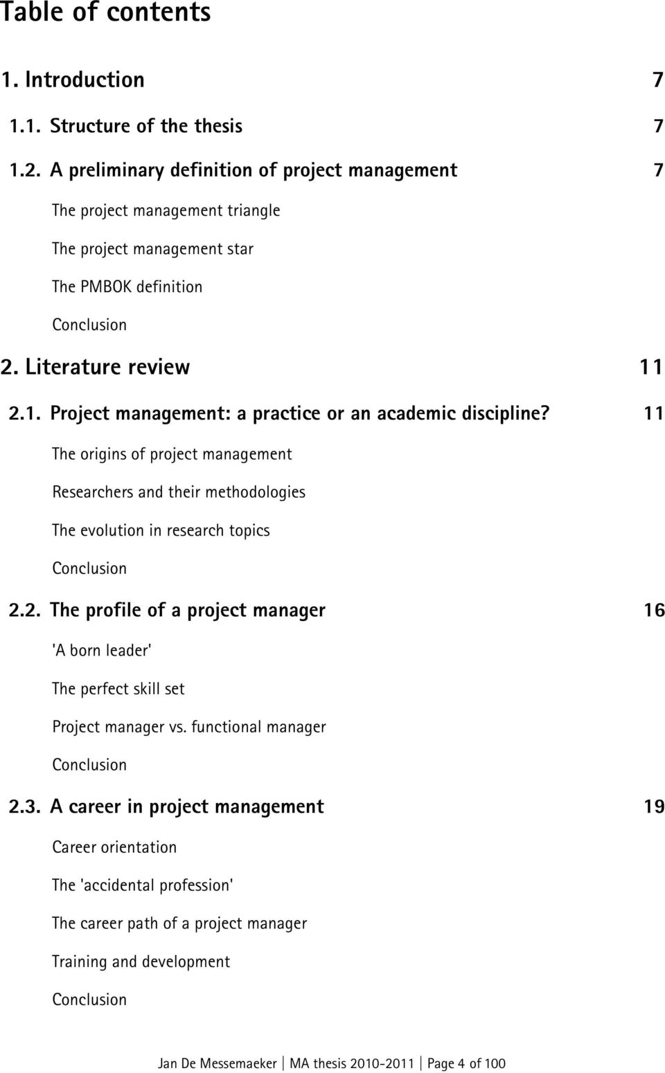 2.1. Project management: a practice or an academic discipline? 11 The origins of project management Researchers and their methodologies The evolution in research topics Conclusion 2.2. The profile of a project manager 16 'A born leader' The perfect skill set Project manager vs.