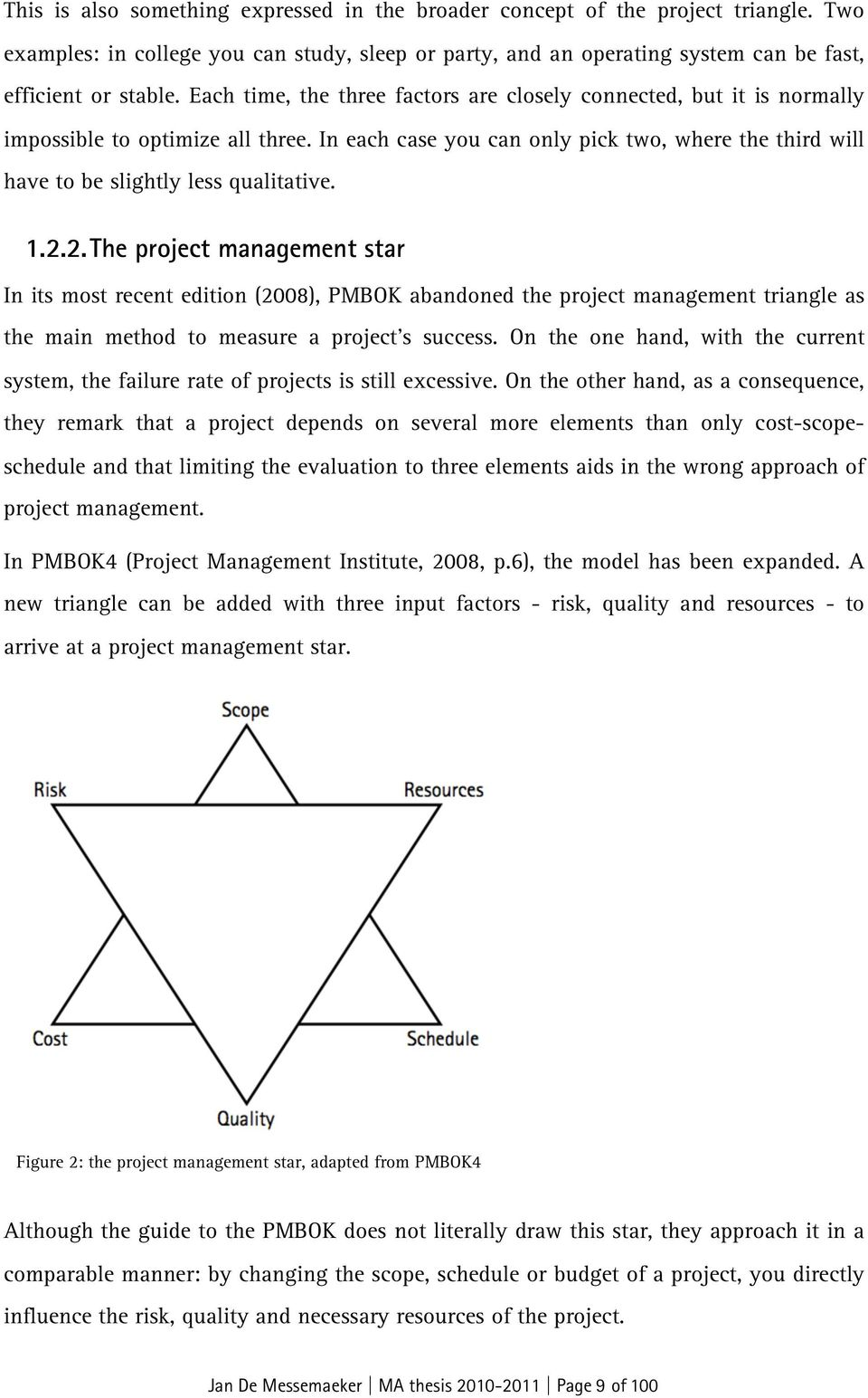 1.2.2.The project management star In its most recent edition (2008), PMBOK abandoned the project management triangle as the main method to measure a project's success.