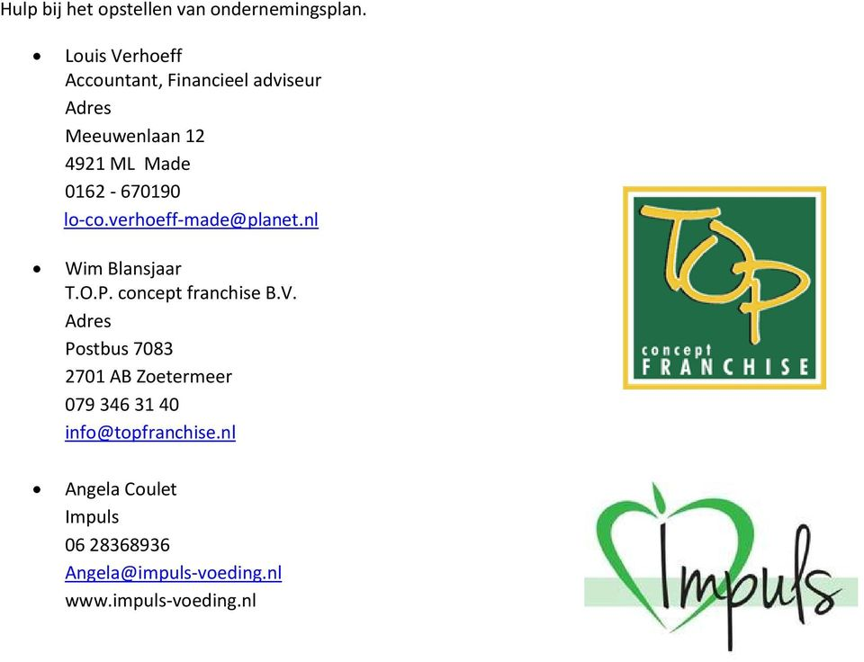 0162-670190 lo-co.verhoeff-made@planet.nl Wim Blansjaar T.O.P. concept franchise B.V.