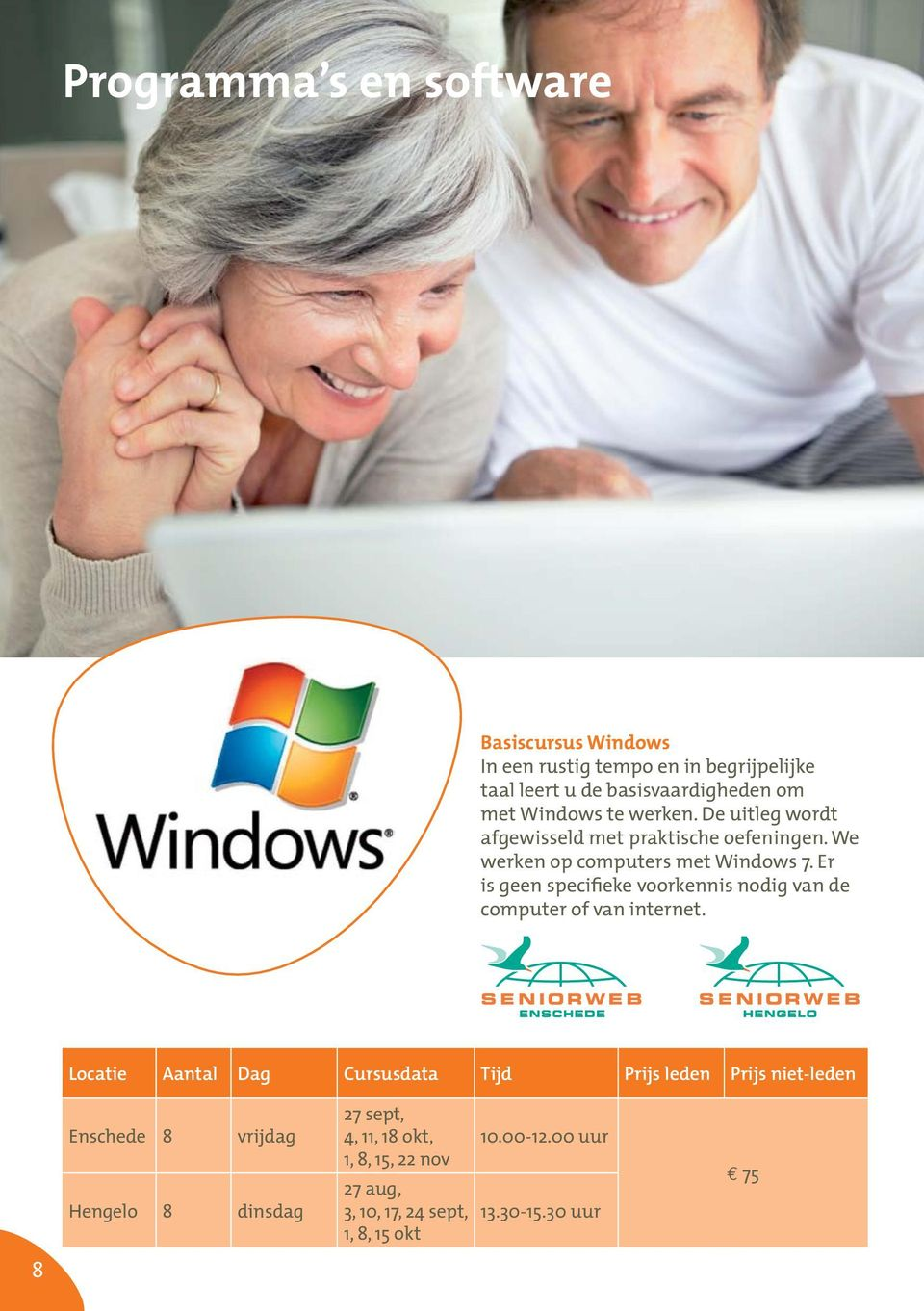 We werken op computers met Windows 7. Er is geen specifieke voorkennis nodig van de computer of van internet.