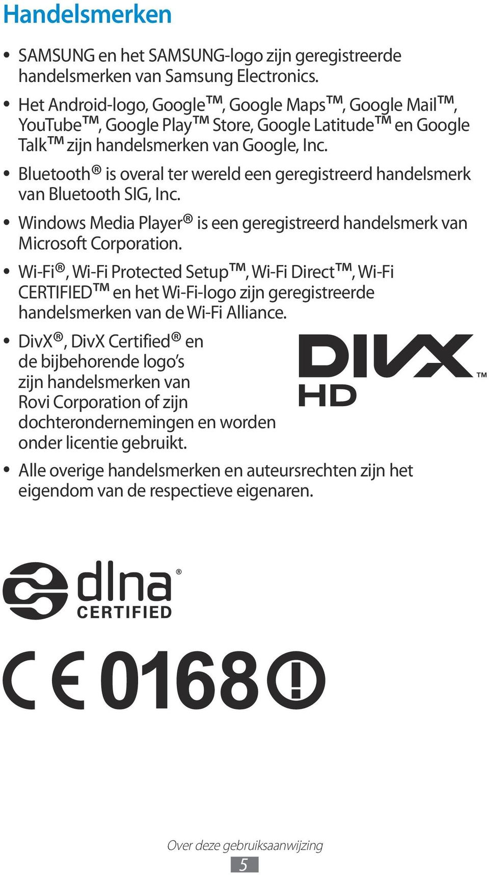 Bluetooth is overal ter wereld een geregistreerd handelsmerk van Bluetooth SIG, Inc. Windows Media Player is een geregistreerd handelsmerk van Microsoft Corporation.