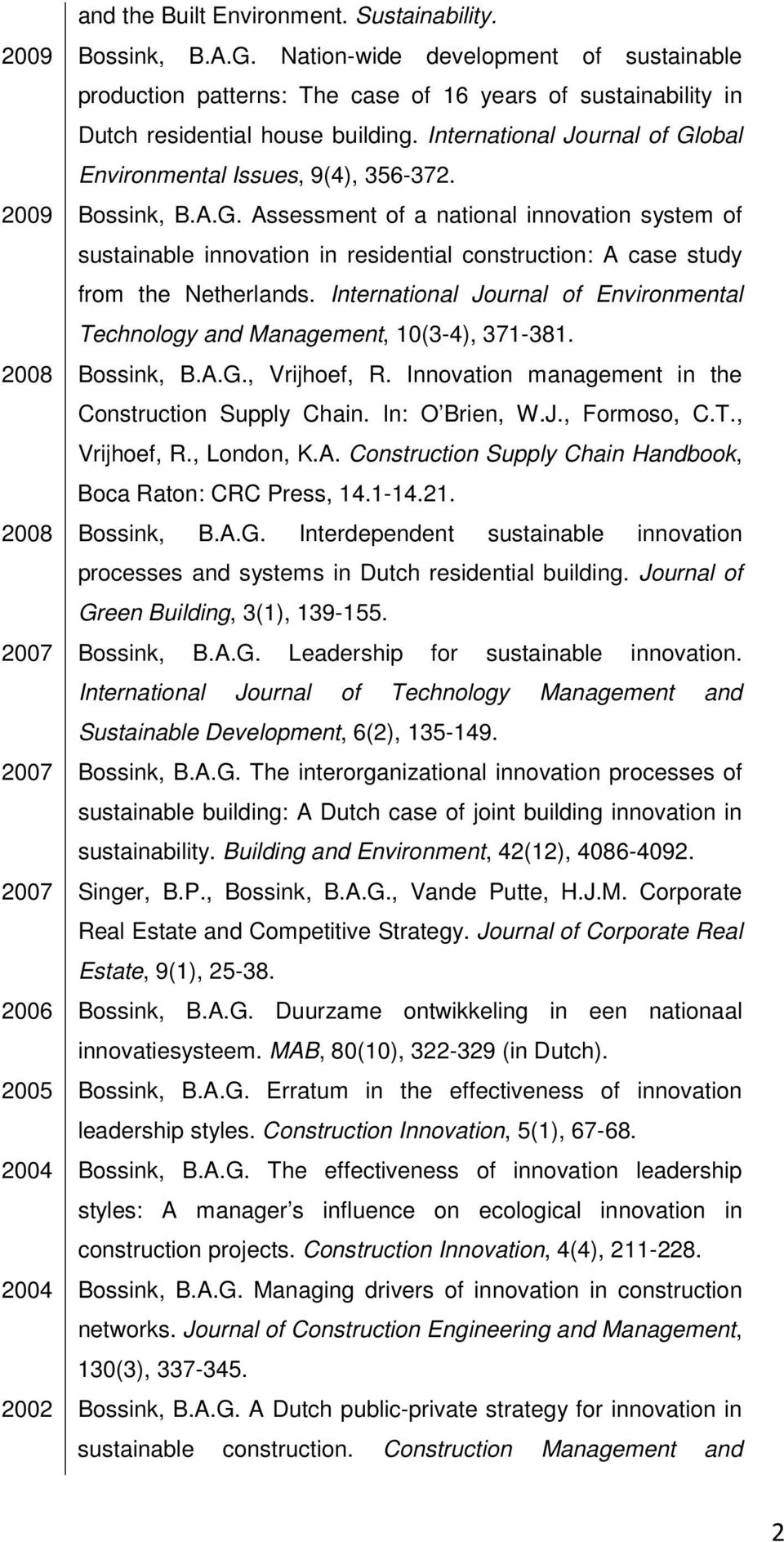 International Journal of Global Environmental Issues, 9(4), 356-372. Bossink, B.A.G. Assessment of a national innovation system of sustainable innovation in residential construction: A case study from the Netherlands.