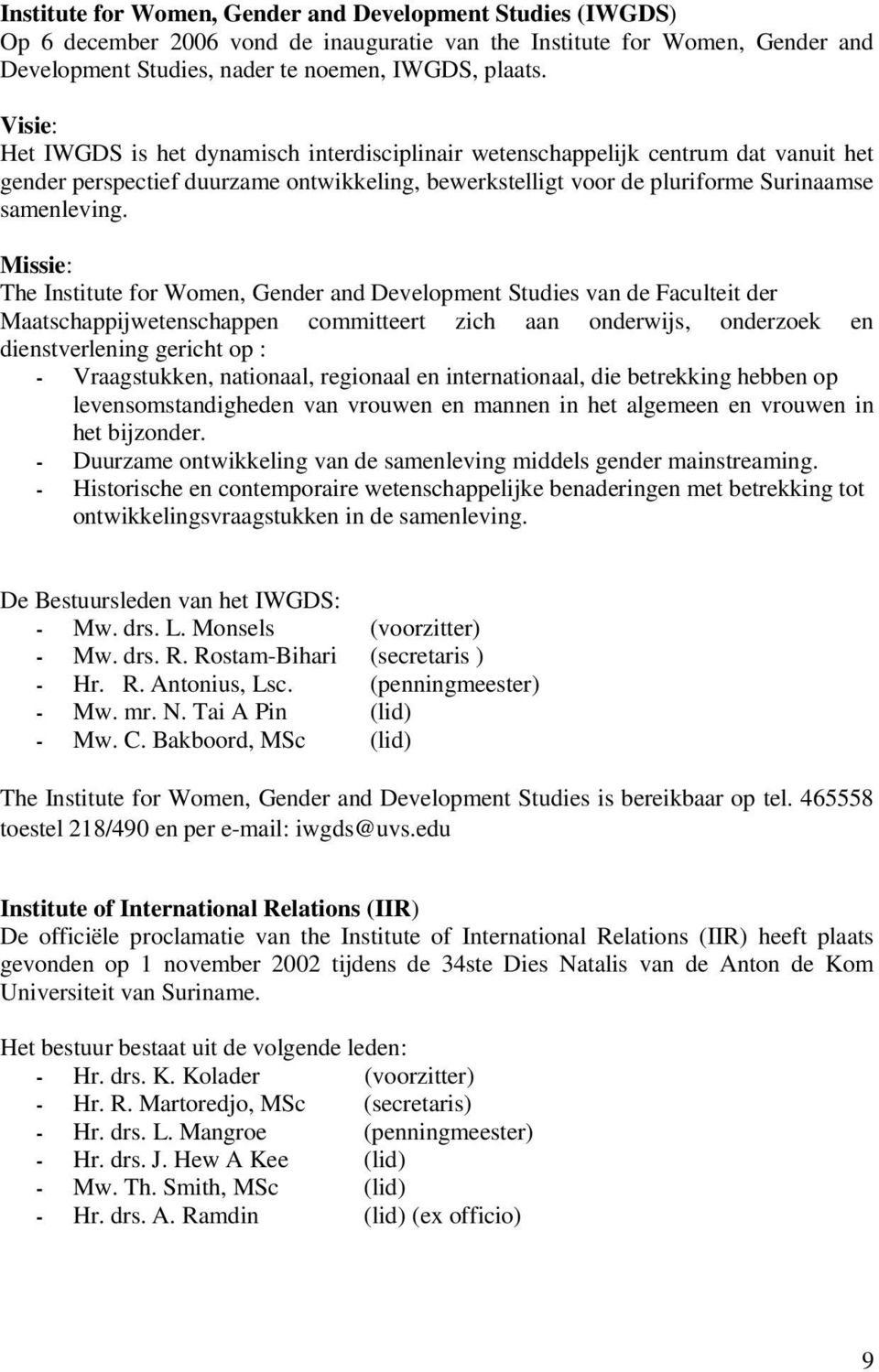 Missie: The Institute for Women, Gender and Development Studies van de Faculteit der Maatschappijwetenschappen committeert zich aan onderwijs, onderzoek en dienstverlening gericht op : -
