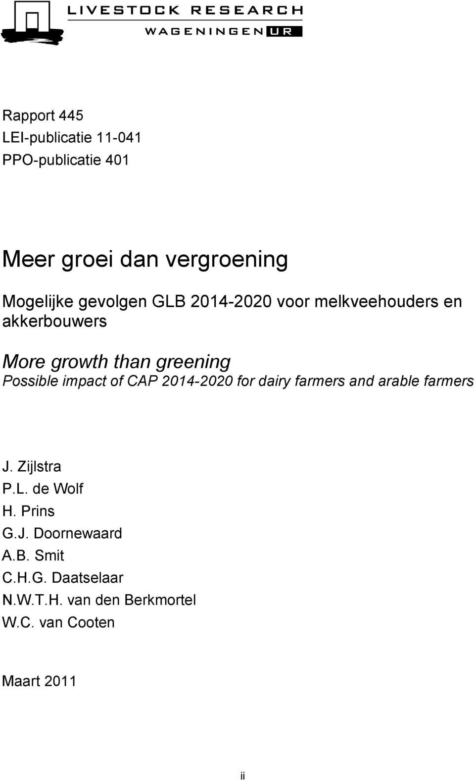 CAP 2014-2020 for dairy farmers and arable farmers J. Zijlstra P.L. de Wolf H. Prins G.J. Doornewaard A.
