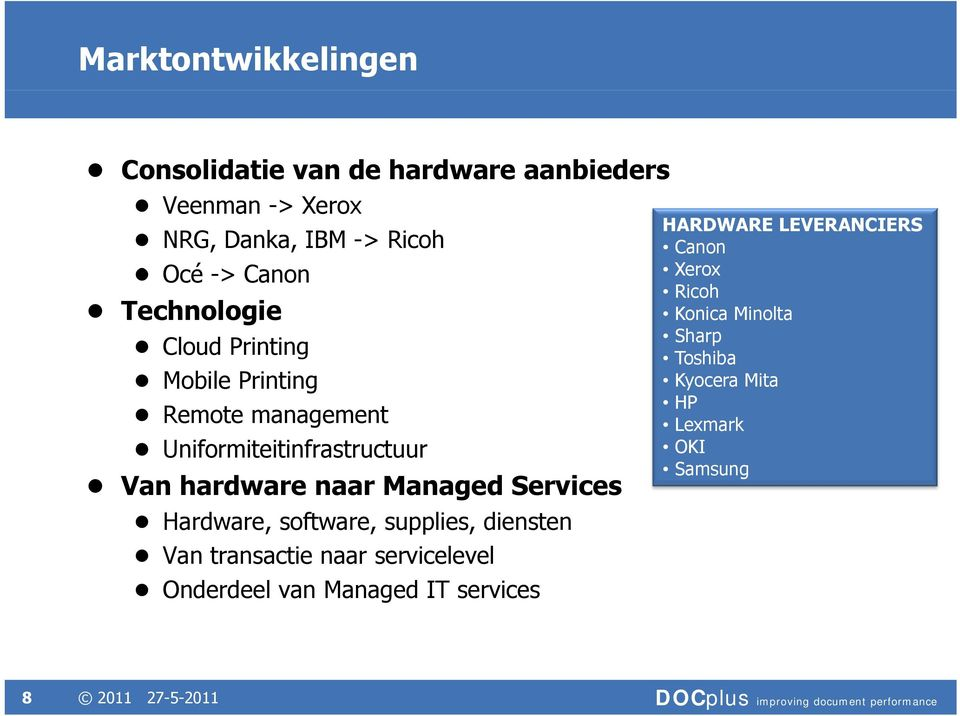 Managed Services Hardware, software, supplies, diensten Van transactie naar servicelevel Onderdeel van Managed IT