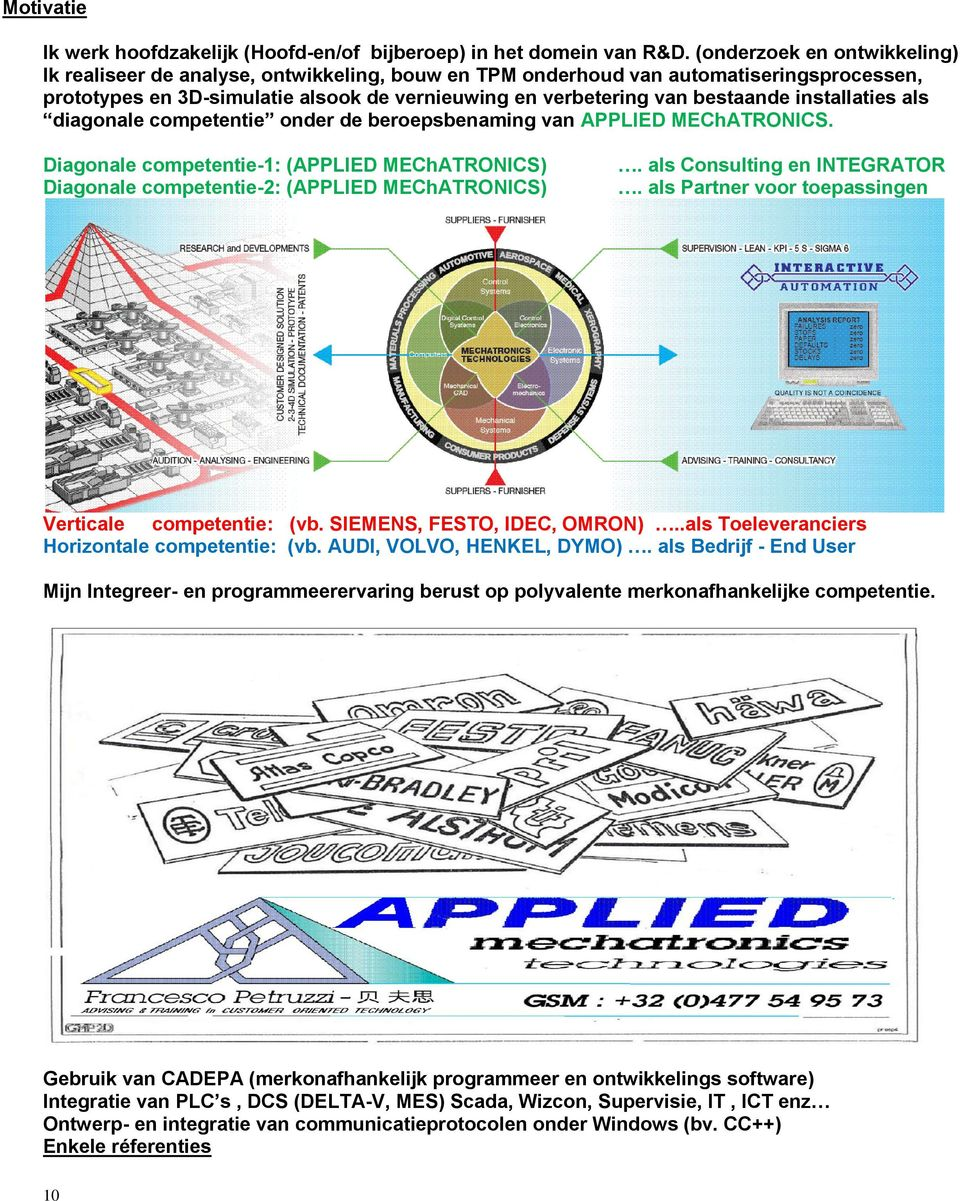 installaties als diagonale competentie onder de beroepsbenaming van APPLIED MEChATRONICS. Diagonale competentie-1: (APPLIED MEChATRONICS) Diagonale competentie-2: (APPLIED MEChATRONICS).