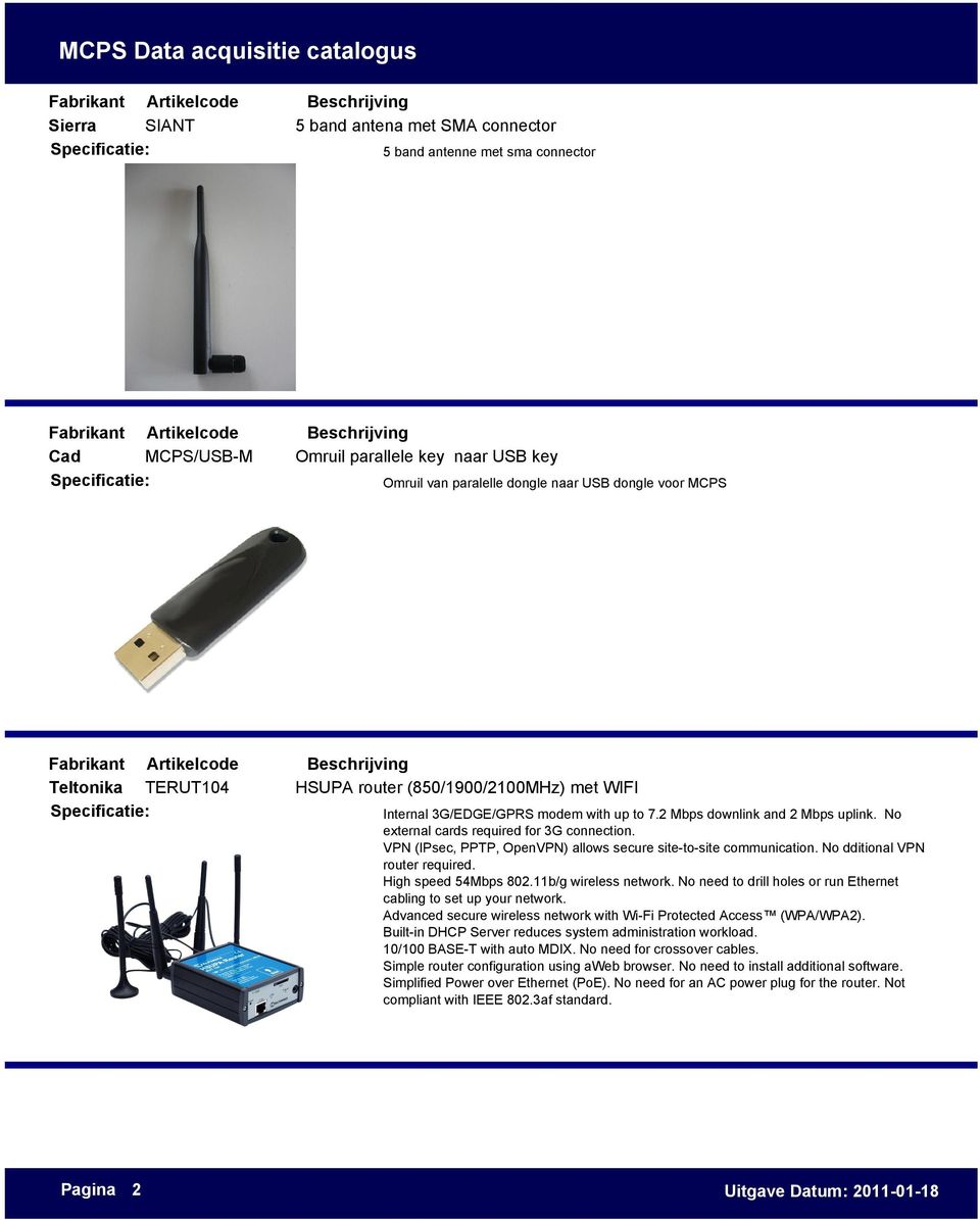 VPN (IPsec, PPTP, OpenVPN) allows secure site-to-site communication. No dditional VPN router required. High speed 54Mbps 802.11b/g wireless network.