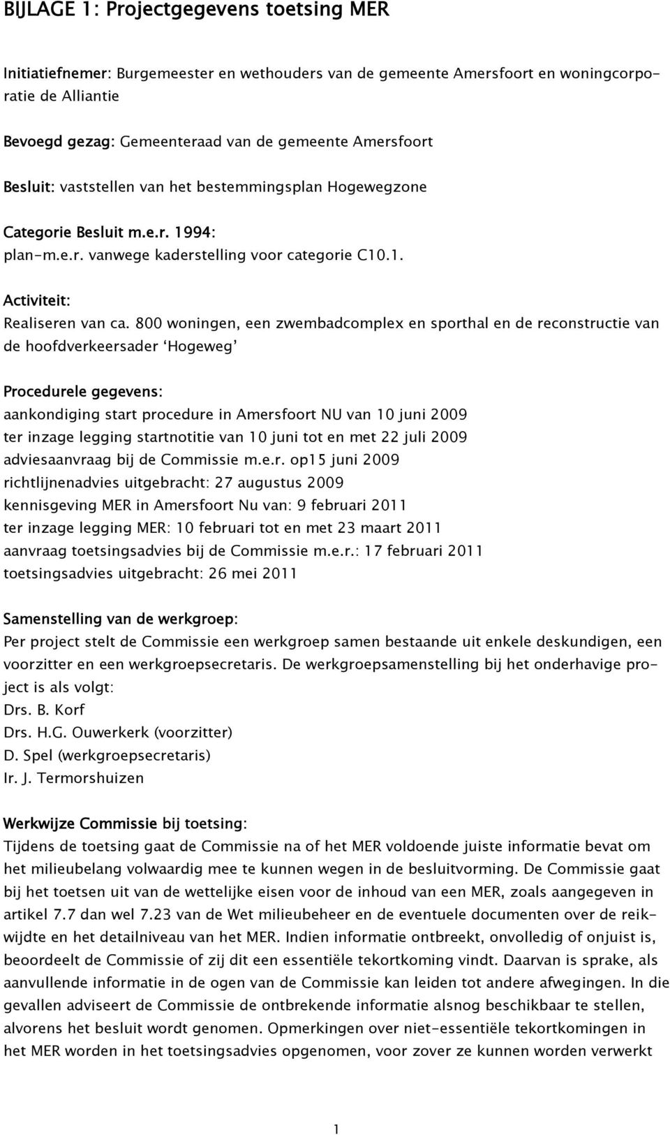 800 woningen, een zwembadcomplex en sporthal en de reconstructie van de hoofdverkeersader Hogeweg Procedurele gegevens: aankondiging start procedure in Amersfoort NU van 10 juni 2009 ter inzage