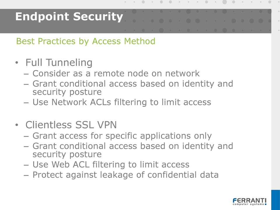 access Clientless SSL VPN Grant access for specific applications only Grant conditional access based on