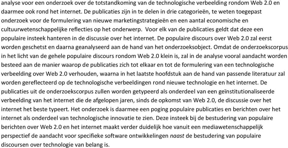 op het onderwerp. Voor elk van de publicaties geldt dat deze een populaire insteek hanteren in de discussie over het internet. De populaire discours over Web 2.