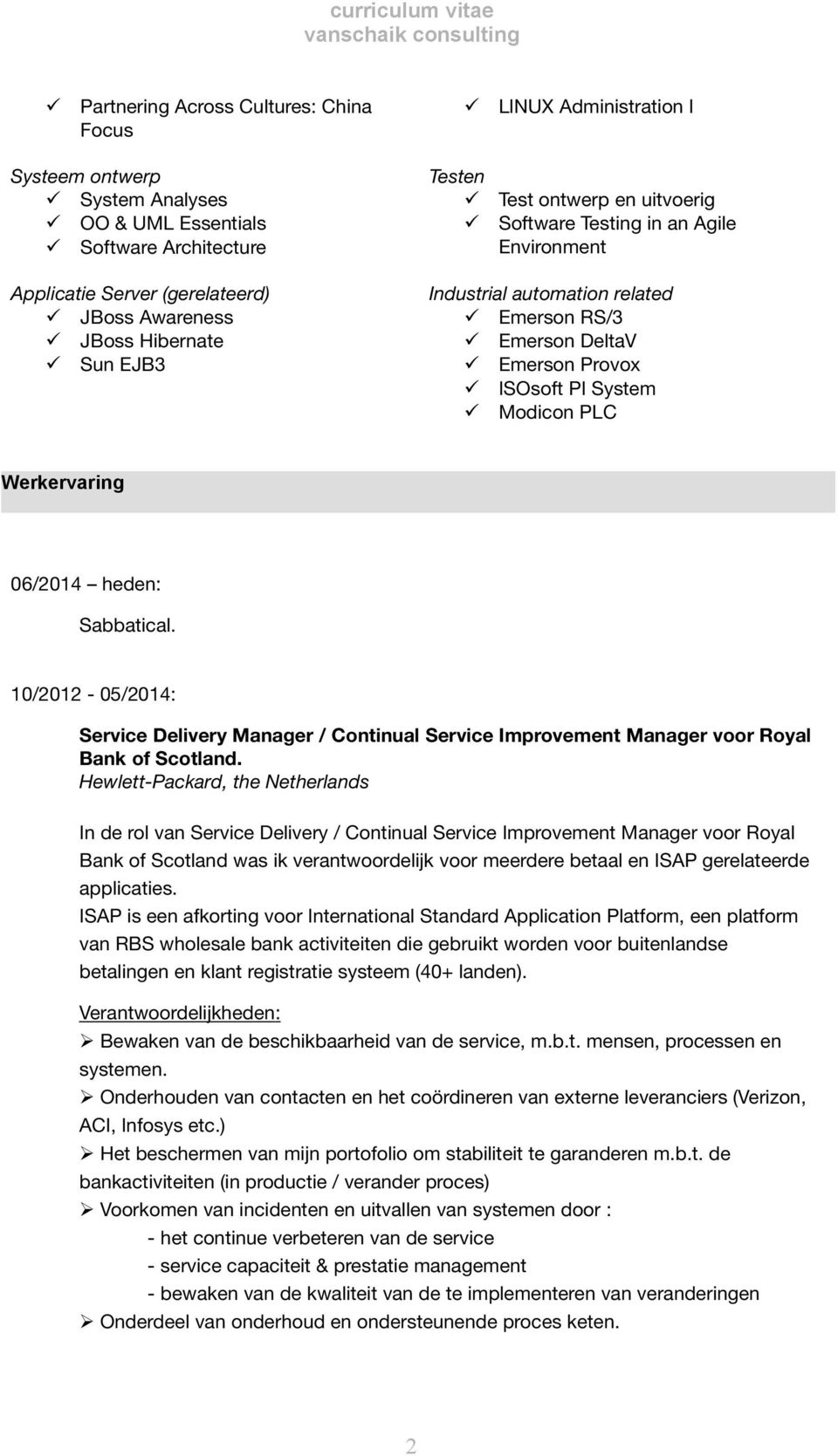 Werkervaring 06/2014 heden: Sabbatical. 10/2012-05/2014: Service Delivery Manager / Continual Service Improvement Manager voor Royal Bank of Scotland.