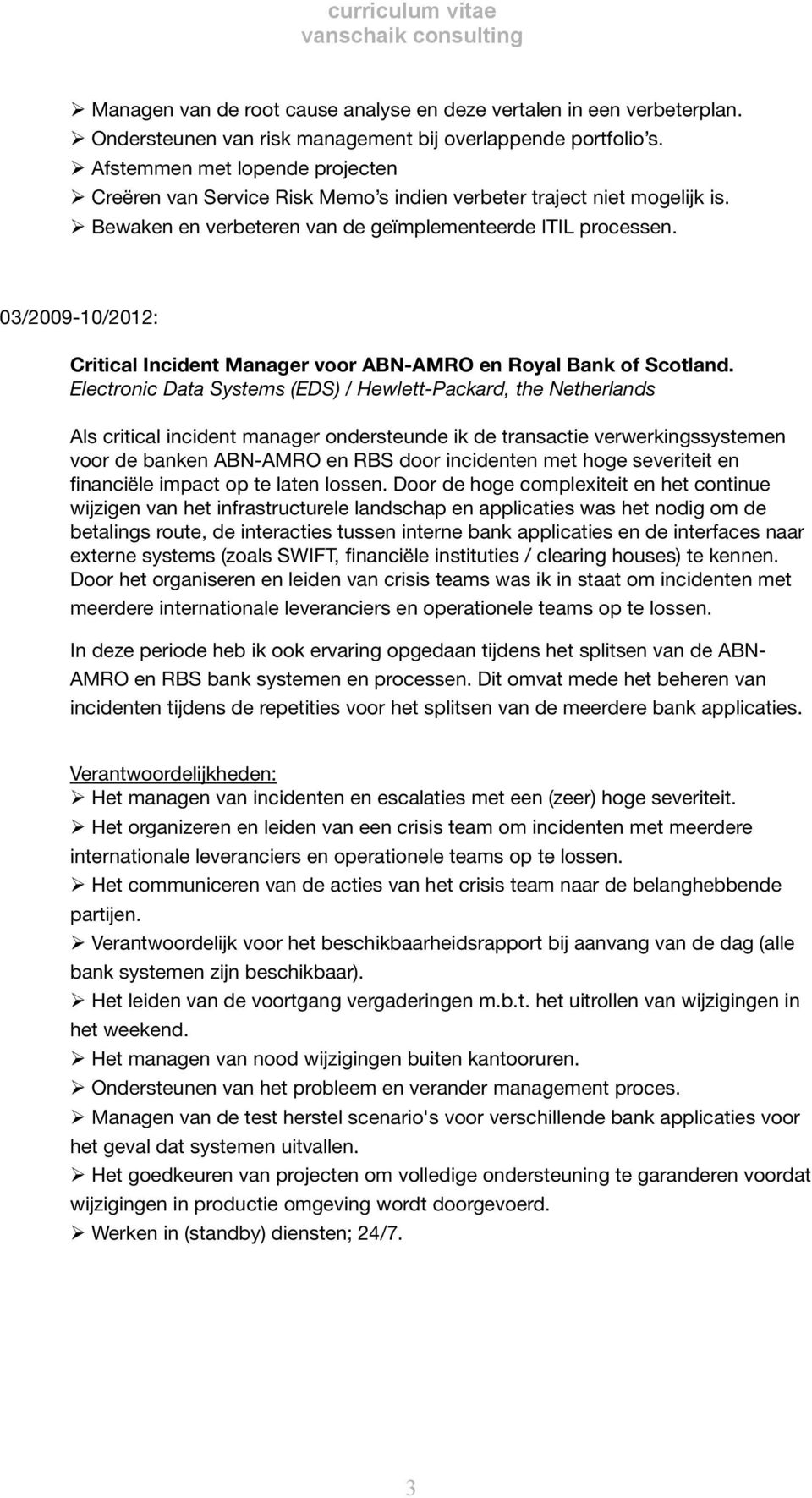 03/2009-10/2012: Critical Incident Manager voor ABN-AMRO en Royal Bank of Scotland.