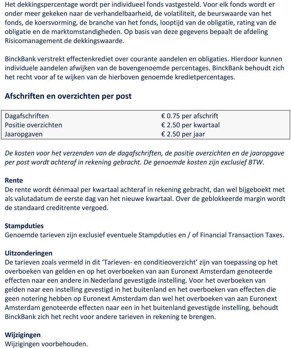 de obligatie en de marktomstandigheden. Op basis van deze gegevens bepaalt de afdeling Risicomanagement de dekkingswaarde. BinckBank verstrekt effectenkrediet over courante aandelen en obligaties.