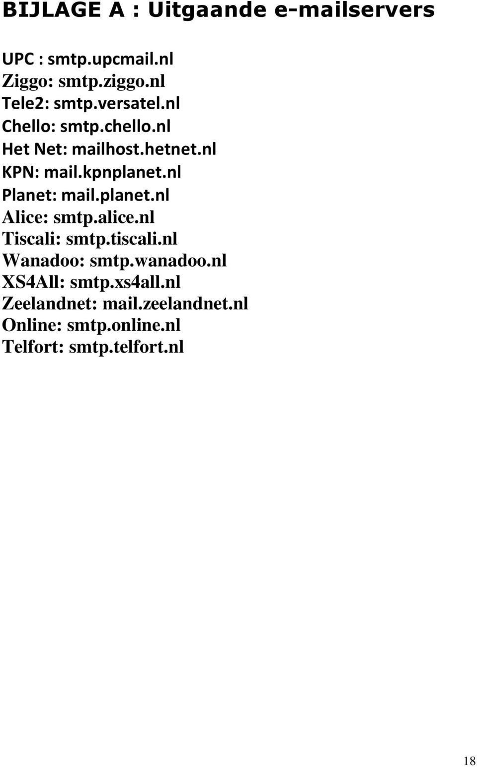 nl Planet: mail.planet.nl Alice: smtp.alice.nl Tiscali: smtp.tiscali.nl Wanadoo: smtp.wanadoo.